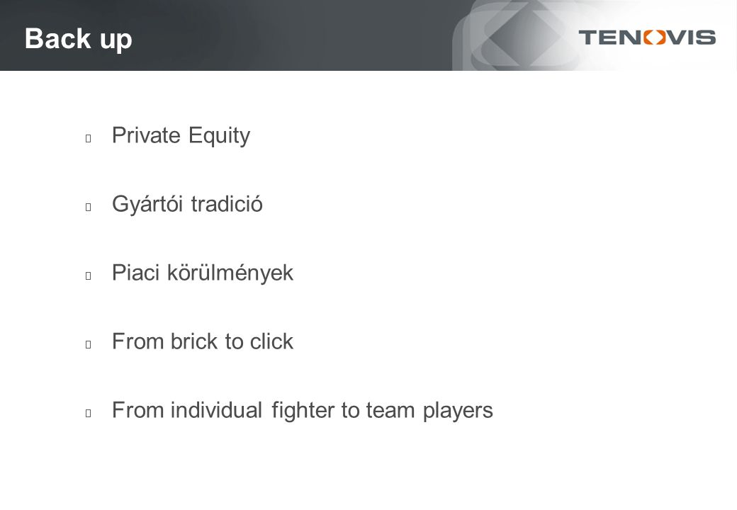Back up Private Equity Gyártói tradició Piaci körülmények From brick to click From individual fighter to team players