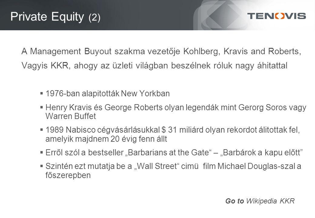 Private Equity (2) A Management Buyout szakma vezetője Kohlberg, Kravis and Roberts, Vagyis KKR, ahogy az üzleti világban beszélnek róluk nagy áhitatt