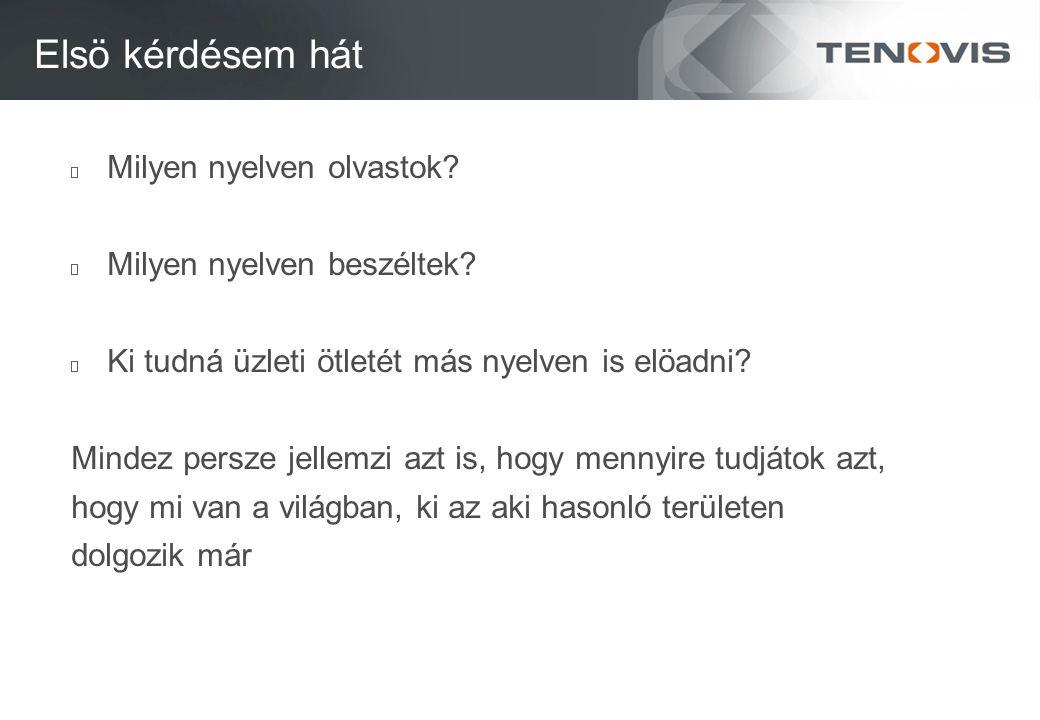 Elsö kérdésem hát Milyen nyelven olvastok? Milyen nyelven beszéltek? Ki tudná üzleti ötletét más nyelven is elöadni? Mindez persze jellemzi azt is, ho