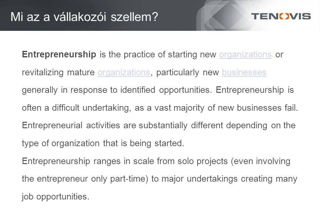 Mi az a vállakozói szellem? Entrepreneurship is the practice of starting new organizations ororganizations revitalizing mature organizations, particul