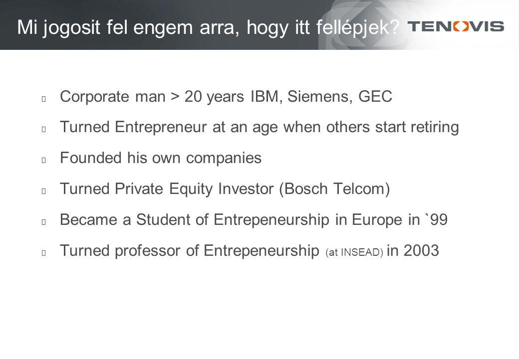 Mi jogosit fel engem arra, hogy itt fellépjek? Corporate man > 20 years IBM, Siemens, GEC Turned Entrepreneur at an age when others start retiring Fou