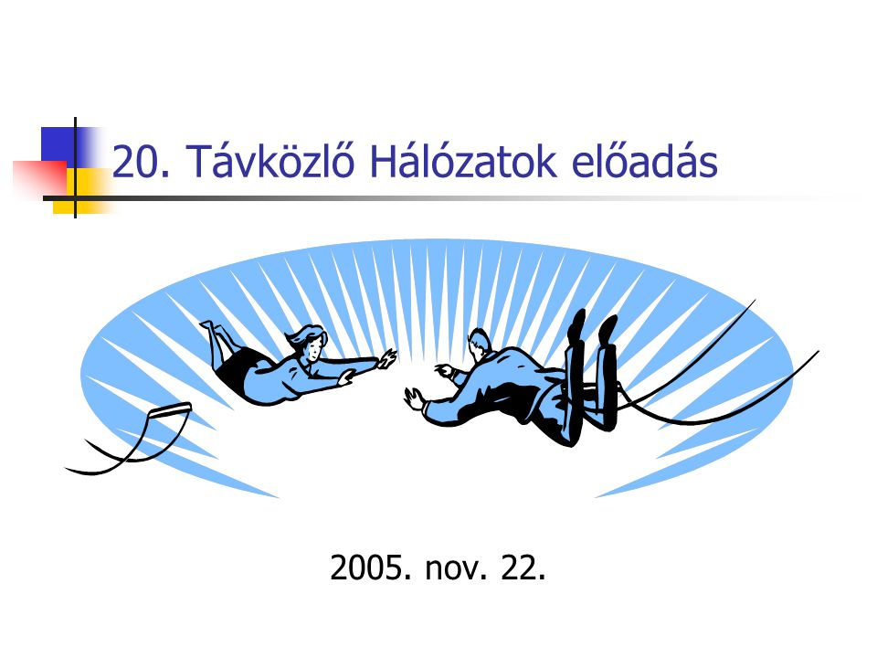20. Távközlő Hálózatok előadás 2005. nov. 22.