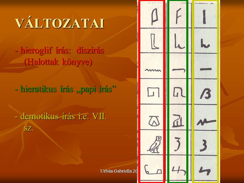 """Urbán Gabriella 2003. VÁLTOZATAI - hieroglif írás: díszírás (Halottak könyve) - hieratikus írás """"papi írás"""" - demotikus írás i.e. VII. sz."""