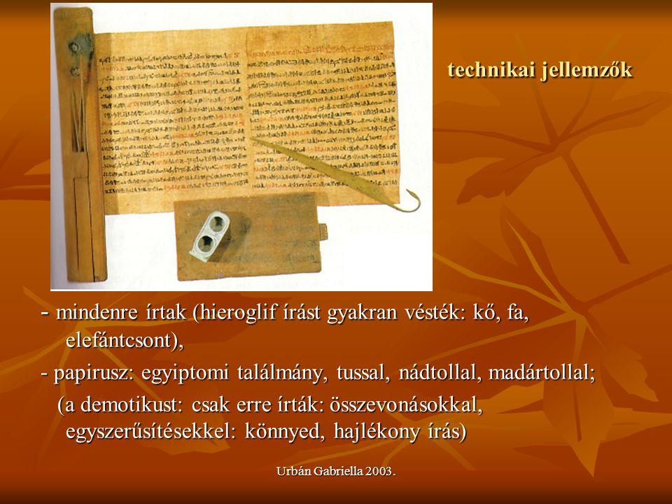 Urbán Gabriella 2003. technikai jellemzők - mindenre írtak (hieroglif írást gyakran vésték: kő, fa, elefántcsont), - papirusz: egyiptomi találmány, tu
