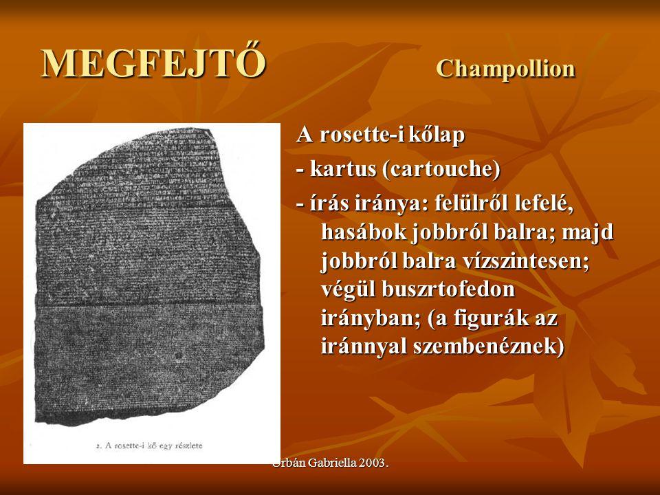 Urbán Gabriella 2003. MEGFEJTŐ Champollion A rosette-i kőlap - kartus (cartouche) - írás iránya: felülről lefelé, hasábok jobbról balra; majd jobbról