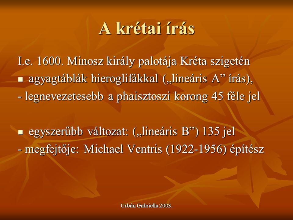 """A krétai írás I.e. 1600. Minosz király palotája Kréta szigetén agyagtáblák hieroglifákkal (""""lineáris A"""" írás), agyagtáblák hieroglifákkal (""""lineáris A"""