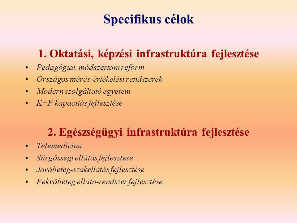 Specifikus célok 1. Oktatási, képzési infrastruktúra fejlesztése Pedagógiai, módszertani reform Országos mérés-értékelési rendszerek Modern szolgáltat