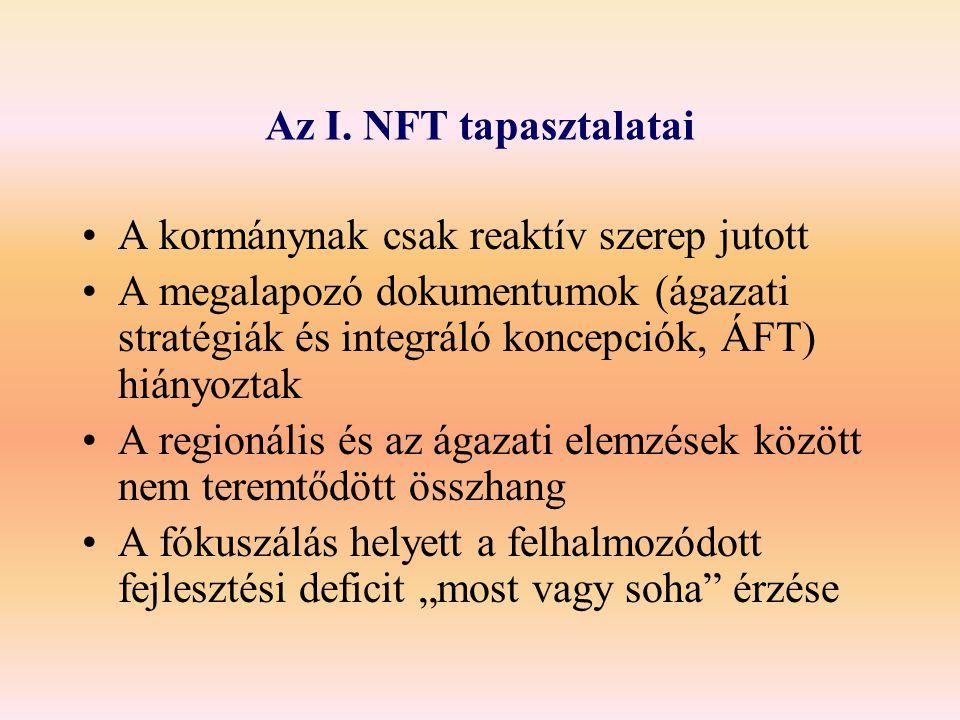 Az I. NFT tapasztalatai A kormánynak csak reaktív szerep jutott A megalapozó dokumentumok (ágazati stratégiák és integráló koncepciók, ÁFT) hiányoztak