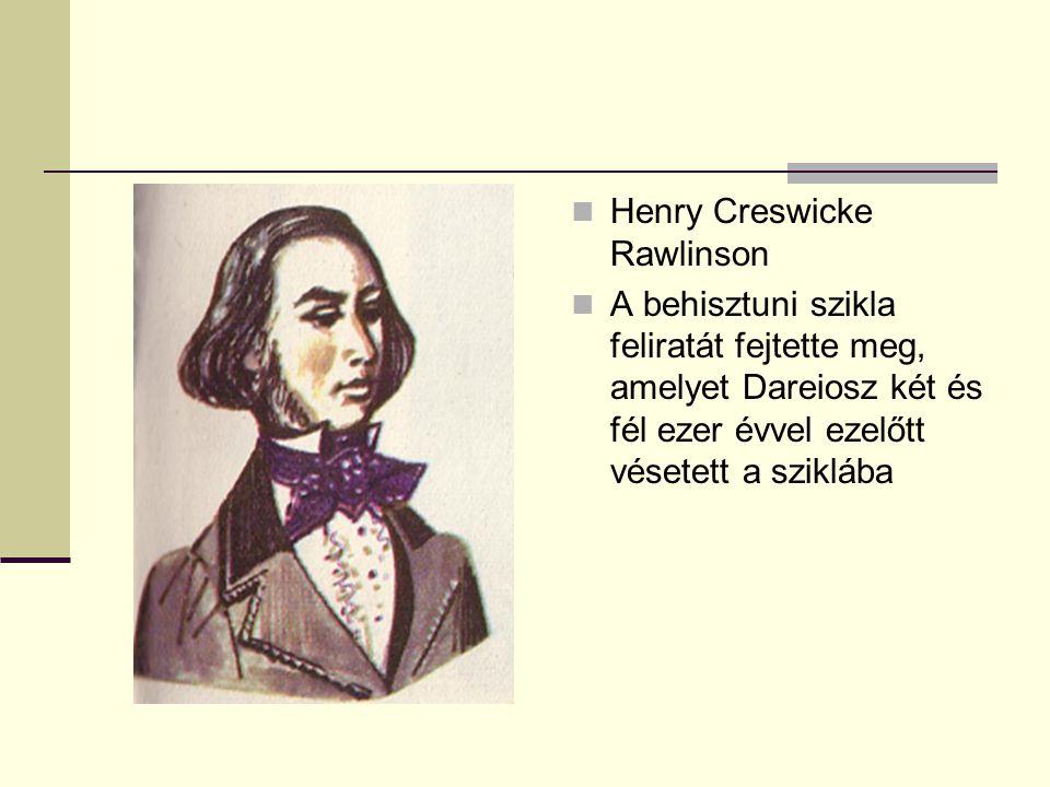 Henry Creswicke Rawlinson A behisztuni szikla feliratát fejtette meg, amelyet Dareiosz két és fél ezer évvel ezelőtt vésetett a sziklába