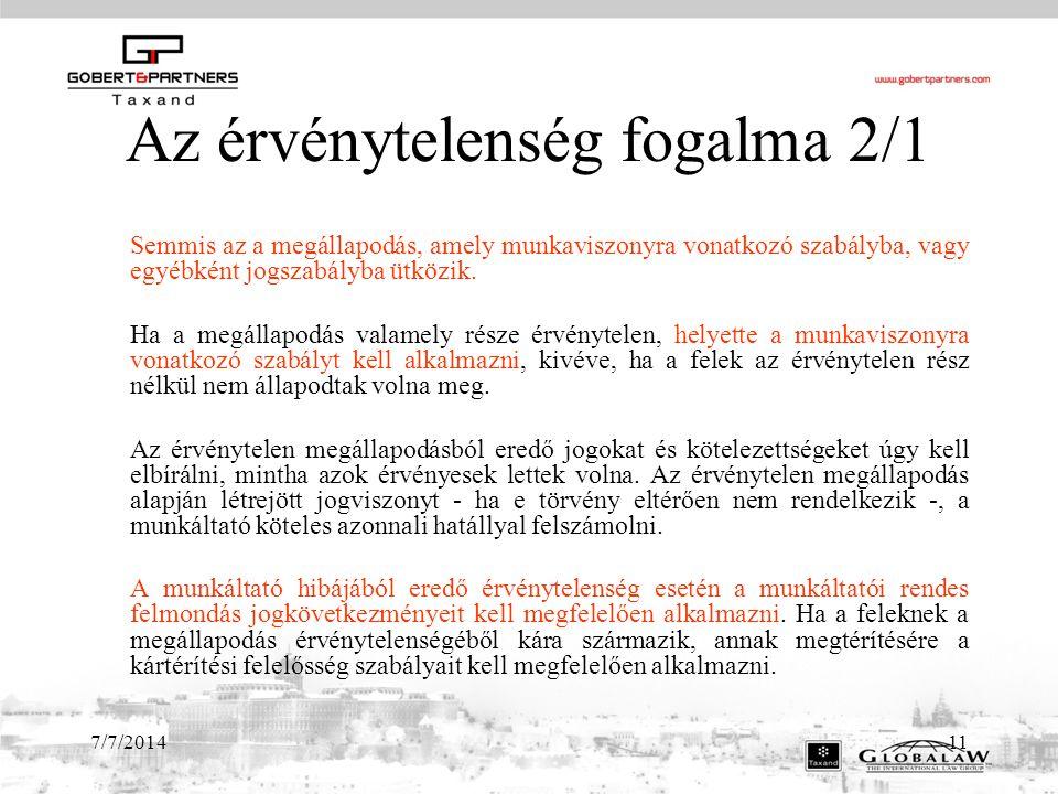 7/7/201411 Az érvénytelenség fogalma 2/1 Semmis az a megállapodás, amely munkaviszonyra vonatkozó szabályba, vagy egyébként jogszabályba ütközik.