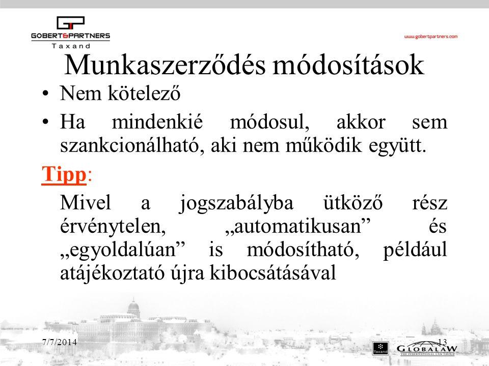 7/7/201413 Munkaszerződés módosítások Nem kötelező Ha mindenkié módosul, akkor sem szankcionálható, aki nem működik együtt.