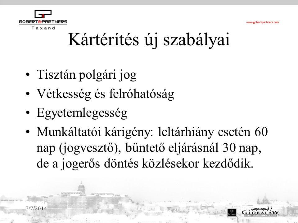 7/7/201433 Kártérítés új szabályai Tisztán polgári jog Vétkesség és felróhatóság Egyetemlegesség Munkáltatói kárigény: leltárhiány esetén 60 nap (jogvesztő), büntető eljárásnál 30 nap, de a jogerős döntés közlésekor kezdődik.