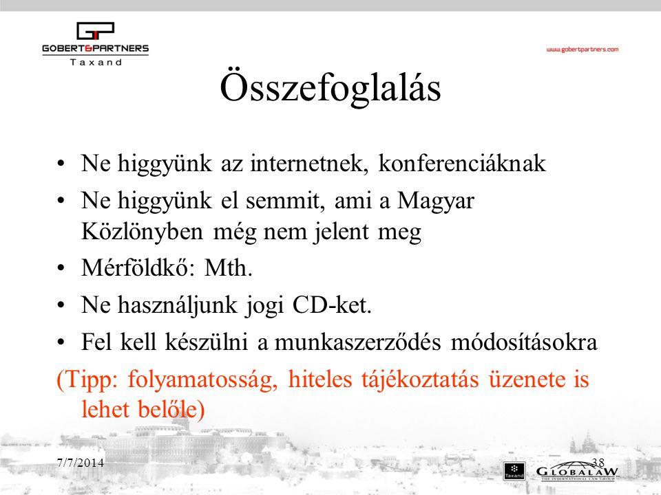 7/7/201438 Összefoglalás Ne higgyünk az internetnek, konferenciáknak Ne higgyünk el semmit, ami a Magyar Közlönyben még nem jelent meg Mérföldkő: Mth.