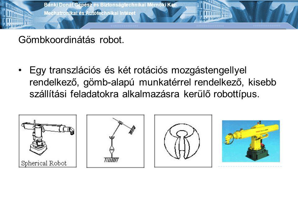 Gömbkoordinátás robot. Egy transzlációs és két rotációs mozgástengellyel rendelkező, gömb-alapú munkatérrel rendelkező, kisebb szállítási feladatokra
