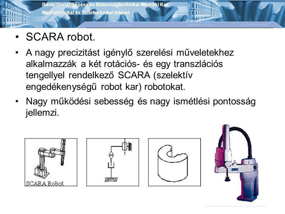 SCARA robot. A nagy precizitást igénylő szerelési műveletekhez alkalmazzák a két rotációs- és egy transzlációs tengellyel rendelkező SCARA (szelektív