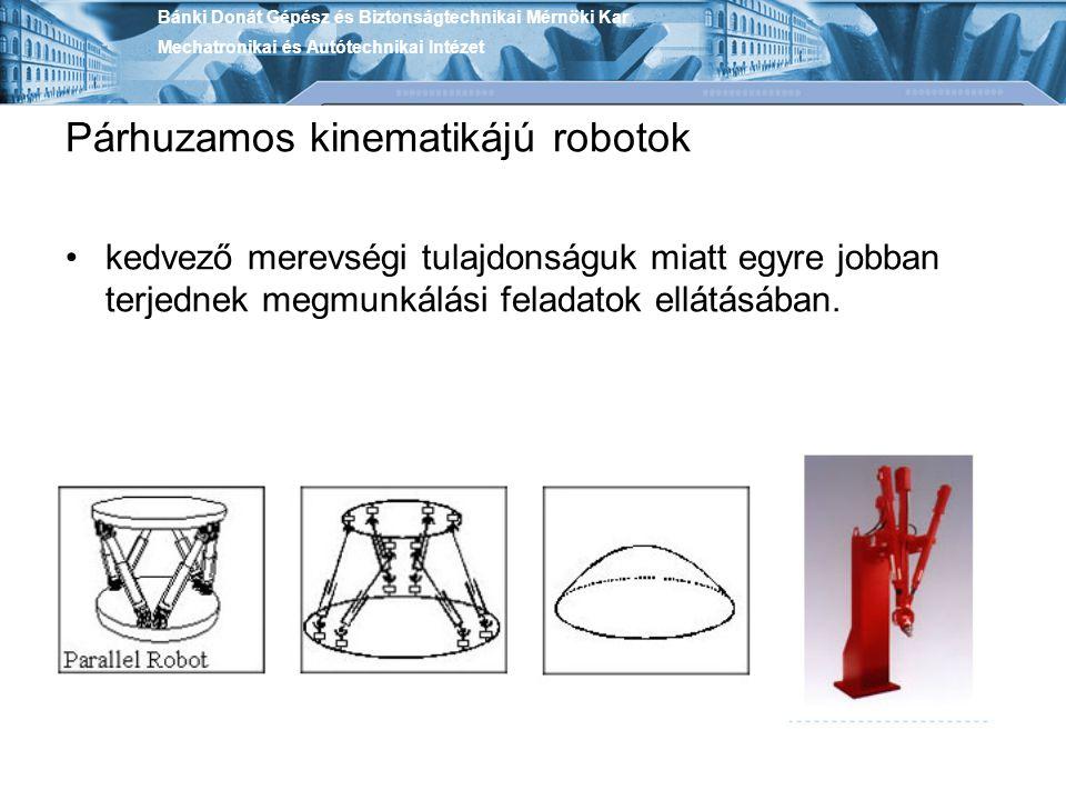 Párhuzamos kinematikájú robotok kedvező merevségi tulajdonságuk miatt egyre jobban terjednek megmunkálási feladatok ellátásában. Bánki Donát Gépész és