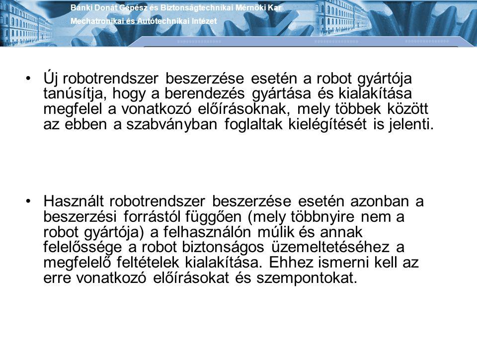 Új robotrendszer beszerzése esetén a robot gyártója tanúsítja, hogy a berendezés gyártása és kialakítása megfelel a vonatkozó előírásoknak, mely többe