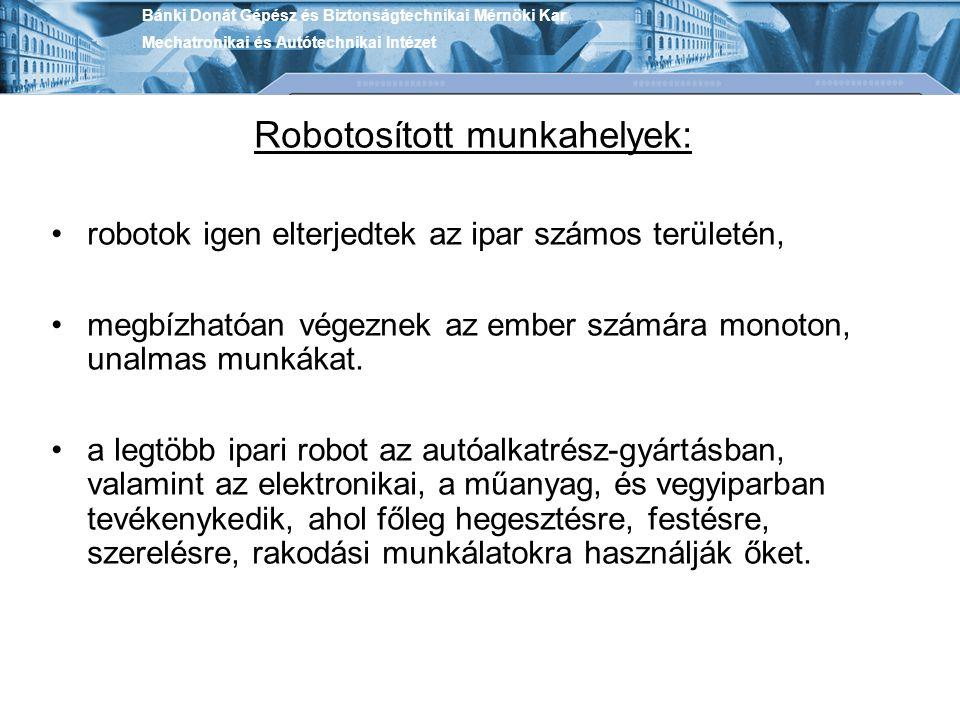 Robotosított munkahelyek: robotok igen elterjedtek az ipar számos területén, megbízhatóan végeznek az ember számára monoton, unalmas munkákat. a legtö