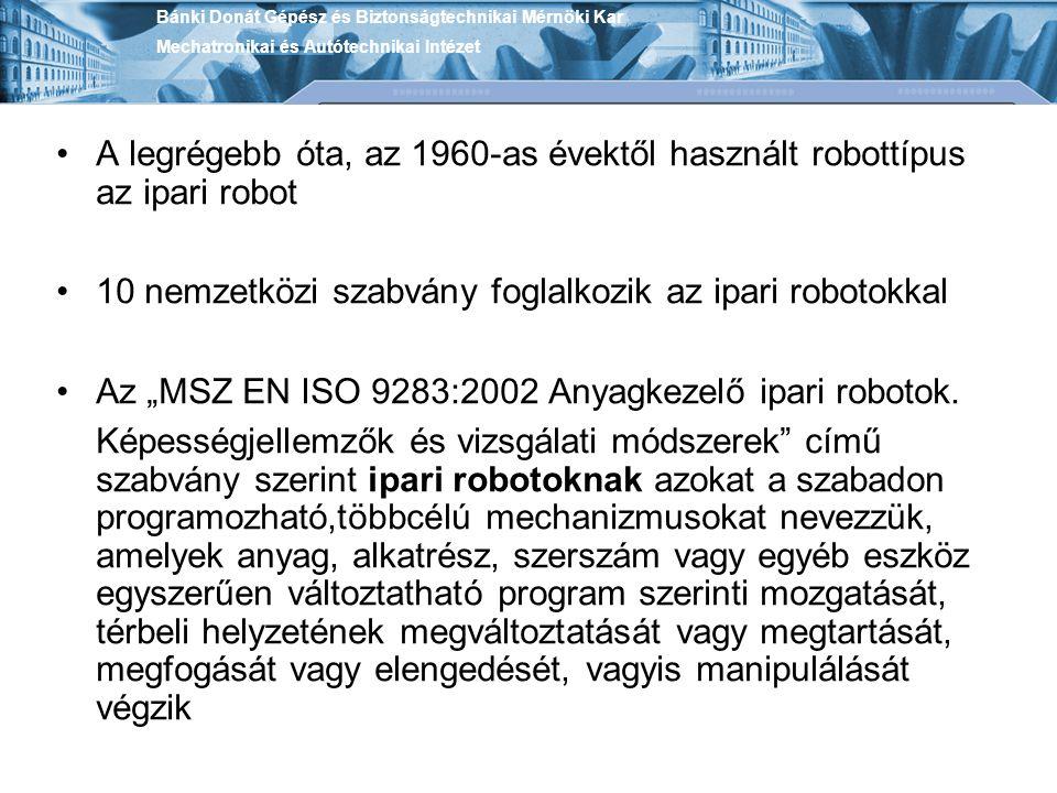 """A legrégebb óta, az 1960-as évektől használt robottípus az ipari robot 10 nemzetközi szabvány foglalkozik az ipari robotokkal Az """"MSZ EN ISO 9283:2002"""