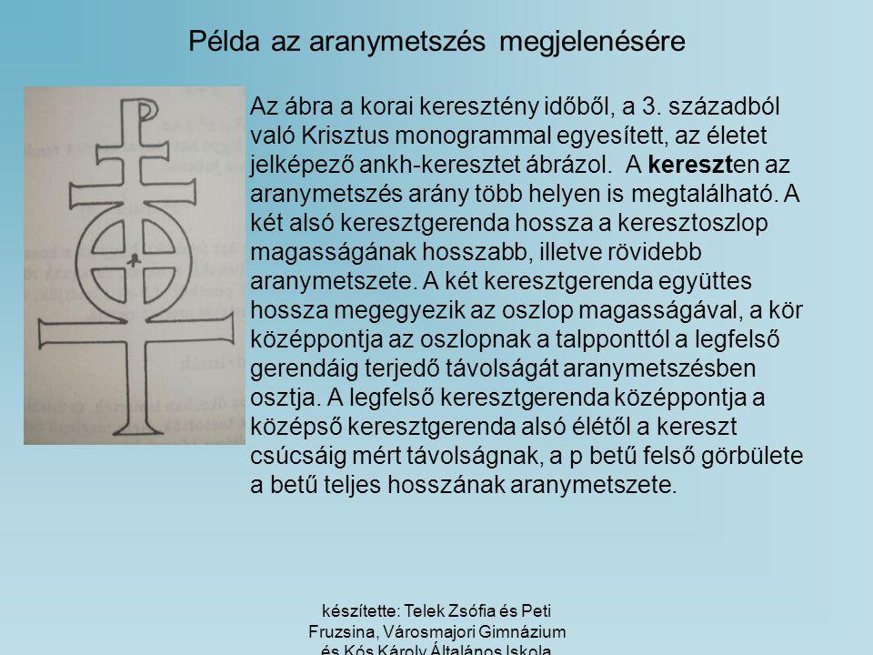 készítette: Telek Zsófia és Peti Fruzsina, Városmajori Gimnázium és Kós Károly Általános Iskola Példa az aranymetszés megjelenésére »Az ábra a korai keresztény időből, a 3.