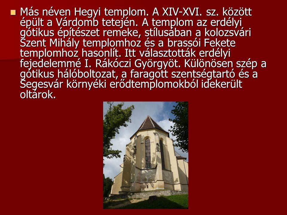 Más néven Hegyi templom. A XIV-XVI. sz. között épült a Várdomb tetején. A templom az erdélyi gótikus építészet remeke, stílusában a kolozsvári Szent M