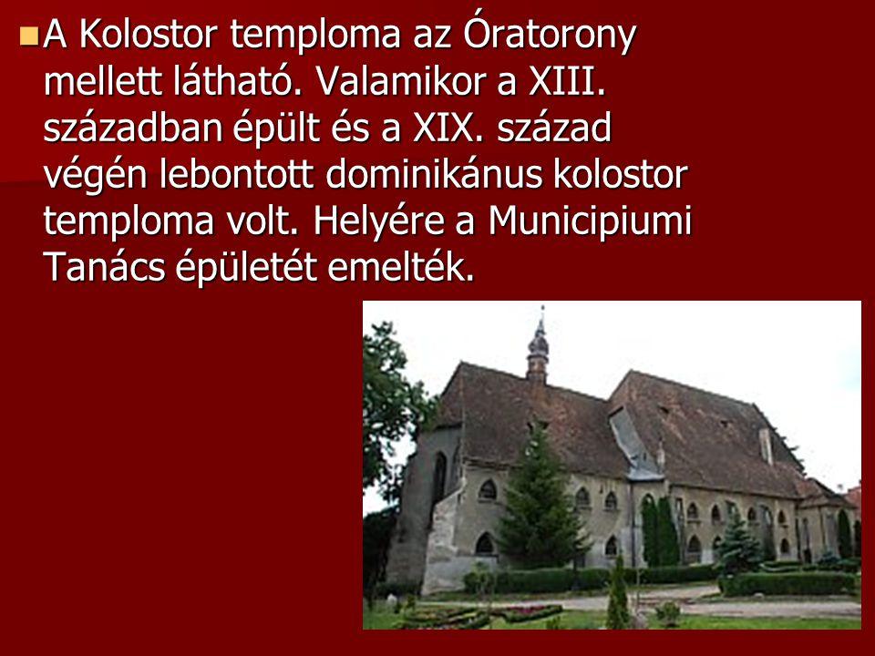 A Kolostor temploma az Óratorony mellett látható. Valamikor a XIII. században épült és a XIX. század végén lebontott dominikánus kolostor temploma vol