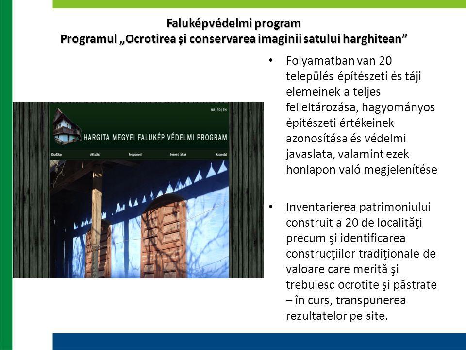 """Faluképvédelmi program Programul """"Ocrotirea și conservarea imaginii satului harghitean"""" Folyamatban van 20 település építészeti és táji elemeinek a te"""