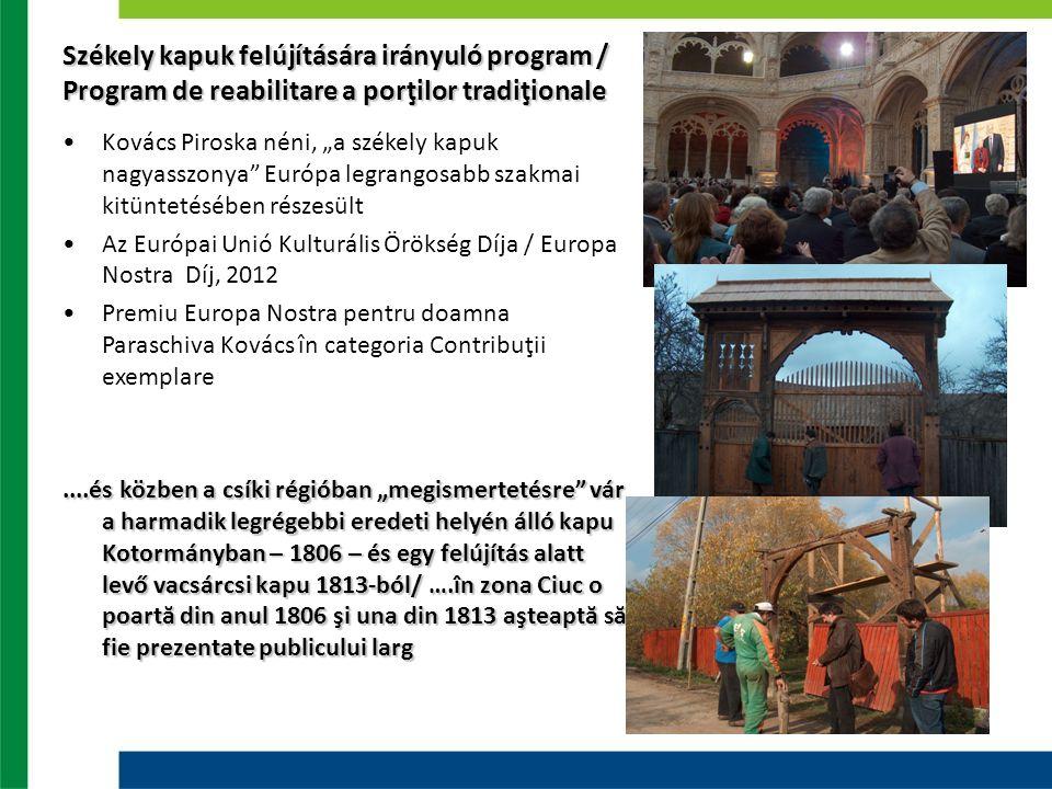 """Székely kapuk felújítására irányuló program / Program de reabilitare a porţilor tradiţionale Kovács Piroska néni, """"a székely kapuk nagyasszonya Európa legrangosabb szakmai kitüntetésében részesült Az Európai Unió Kulturális Örökség Díja / Europa Nostra Díj, 2012 Premiu Europa Nostra pentru doamna Paraschiva Kovács în categoria Contribuţii exemplare....és közben a csíki régióban """"megismertetésre vár a harmadik legrégebbi eredeti helyén álló kapu Kotormányban – 1806 – és egy felújítás alatt levő vacsárcsi kapu 1813-ból/ ….în zona Ciuc o poartă din anul 1806 şi una din 1813 aşteaptă să fie prezentate publicului larg"""