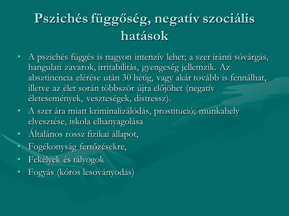 Pszichés függőség, negatív szociális hatások A pszichés függés is nagyon intenzív lehet; a szer iránti sóvárgás, hangulati zavarok, irritabilitás, gye