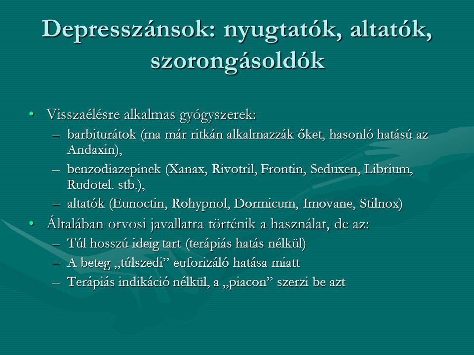 Depresszánsok: nyugtatók, altatók, szorongásoldók Visszaélésre alkalmas gyógyszerek:Visszaélésre alkalmas gyógyszerek: –barbiturátok (ma már ritkán al
