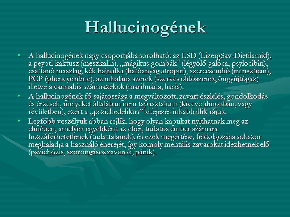 """Hallucinogének A hallucinogének nagy csoportjába sorolható: az LSD (LizergSav-Dietilamid), a peyotl kaktusz (meszkalin), """"mágikus gombák"""" (légyölő gal"""