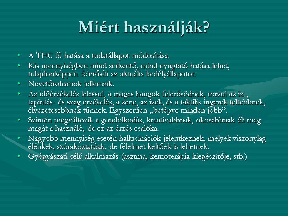 Miért használják? A THC fő hatása a tudatállapot módosítása.A THC fő hatása a tudatállapot módosítása. Kis mennyiségben mind serkentő, mind nyugtató h