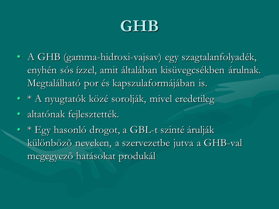 GHB A GHB (gamma-hidroxi-vajsav) egy szagtalanfolyadék, enyhén sós ízzel, amit általában kisüvegcsékben árulnak. Megtalálható por és kapszulaformájába