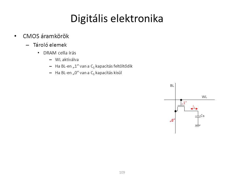 """Digitális elektronika CMOS áramkörök – Tároló elemek DRAM cella írás – WL aktiválva – Ha BL-en """"1 van a C S kapacitás feltöltődik – Ha BL-en """"0 van a C S kapacitás kisül DRAM cella olvasás – BL vezeték C BL kapacitását előtöltik V P fesz.-re (V DD /2) – WL aktiválásával a C S kapacitás rákapcsolódik BL-re – C S és C BL között töltésmegoszlás jön létre – Ha C S fel volt töltve (""""1 -et tárolt) BL-en V P +  V lesz – Ha C S ki volt sütve (""""0 -át tárolt) BL-en V P -  V lesz – A kiolvasó körnek ezt a változást kell figyelnie 110 WL gyenge """"1 BL C BL gyenge """"1 VV + VPVP - gyenge """"0"""