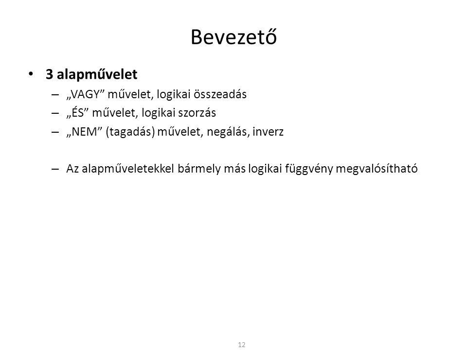 Bevezető 3 alapművelet – Logikai VAGY kapcsolat 13 Algebrai alak: Y = A+B = A || B Szimbolikus jelképek: Igazságtáblázat: Idődiagram: Y Y Y A B A B Utasításlista: (VHDL) Y <= A or B Elektromechanikus kapcsolás: