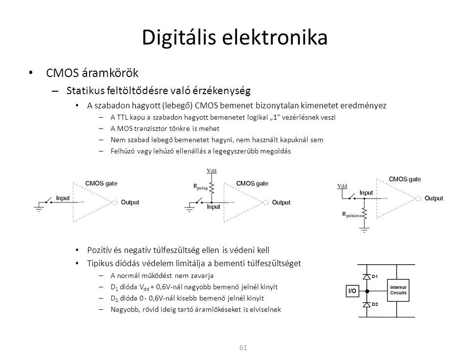 Digitális elektronika CMOS áramkörök – Statikus tulajdonságok Széles tápfeszültség tartomány ~ 30V-ig Zajtartalék (5V-os táp esetén) ~ 1,5V – TTL-nél 0,3V és 0,7V Nagyobb terhelésnél a véges csatornaellenállás miatt a kimeneti jelszintek eltérnek az optimálistól Statikus teljesítményfelvétel közel zérus – Lezárt PN-átmenetek, minimális visszáramok 62