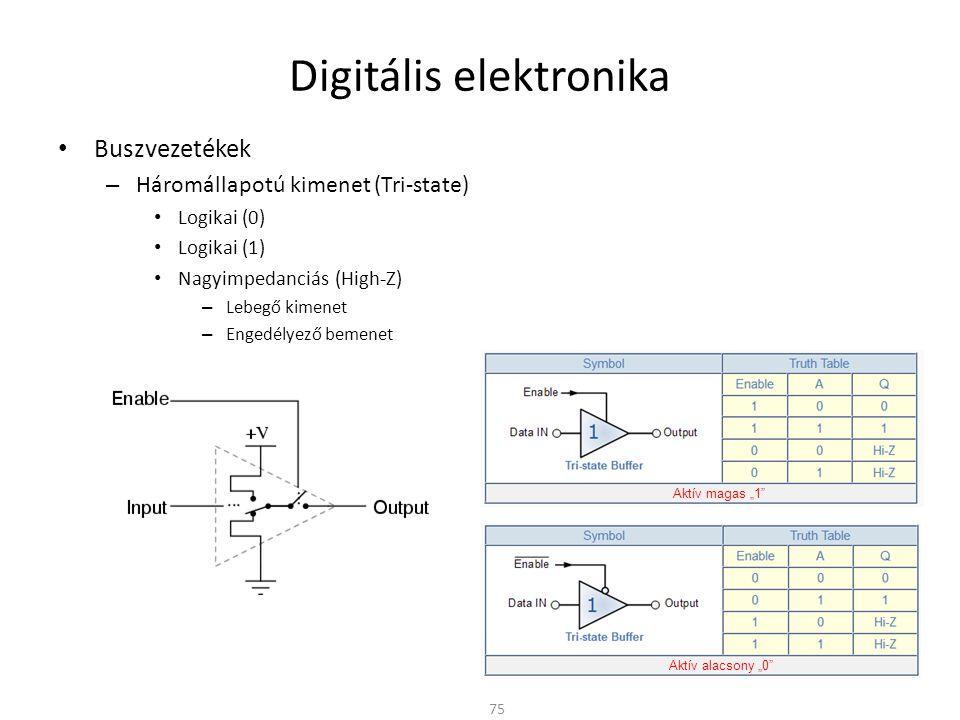 Digitális elektronika Buszvezetékek – Háromállapotú kimenet (Tri-state) Logikai (0) Logikai (1) Nagyimpedanciás (High-Z) – Lebegő kimenet – Engedélyez