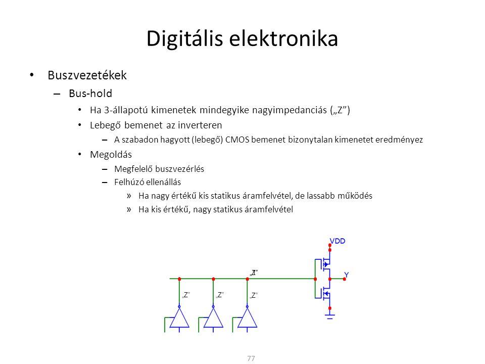 """Digitális elektronika Buszvezetékek – Bus-hold Ha 3-állapotú kimenetek mindegyike nagyimpedanciás (""""Z ) Lebegő bemenet az inverteren – A szabadon hagyott (lebegő) CMOS bemenet bizonytalan kimenetet eredményez Megoldás – Megfelelő buszvezérlés – Felhúzó ellenállás – Bus-hold áramkör: Az utolsó érvényes logikai szintet tartja 78 """"Z"""
