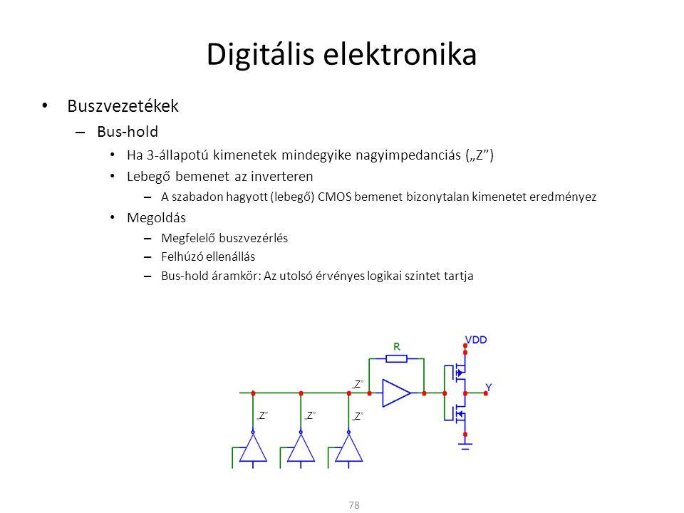 """Digitális elektronika Buszvezetékek – Bus-hold Ha 3-állapotú kimenetek mindegyike nagyimpedanciás (""""Z ) Lebegő bemenet az inverteren – A szabadon hagyott (lebegő) CMOS bemenet bizonytalan kimenetet eredményez Megoldás – Megfelelő buszvezérlés – Felhúzó ellenállás – Bus-hold áramkör: Az utolsó érvényes logikai szintet tartja 79 """"1 """"Z """"1 """"Z"""