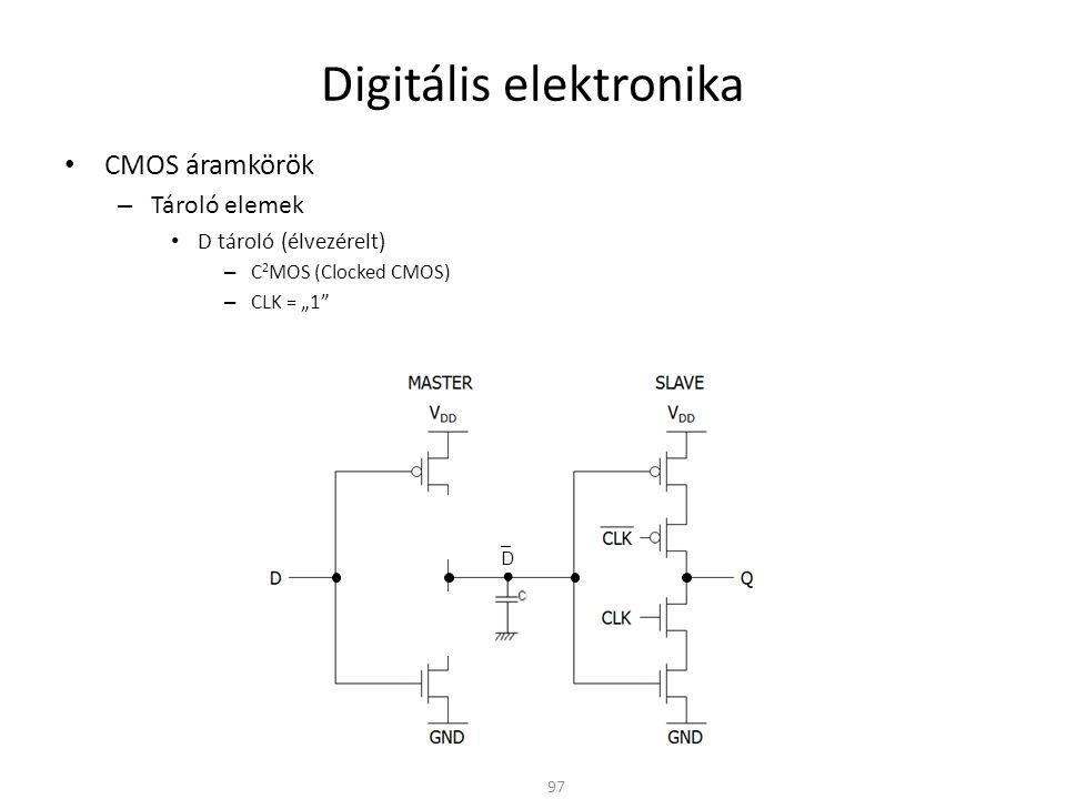 Digitális elektronika CMOS áramkörök – Tároló elemek D tároló (élvezérelt) – C 2 MOS (Clocked CMOS) – Érzéketlenebb az órajelek átlapolódására – Csak 8 db tranzisztor kell 98 ●