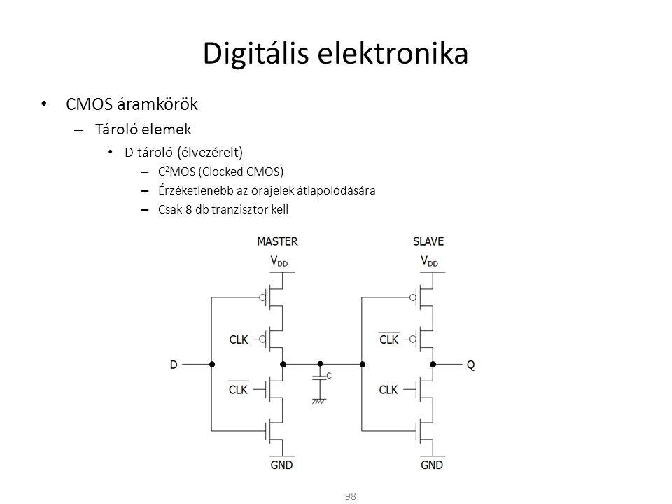 Digitális elektronika CMOS áramkörök – Tároló elemek D tároló (élvezérelt) – C 2 MOS (Clocked CMOS) – Érzéketlenebb az órajelek átlapolódására – Csak 8 db tranzisztor kell 99