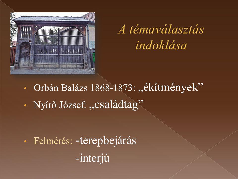 """Orbán Balázs 1868-1873: """"ékítmények Nyírő József: """"családtag Felmérés: - terepbejárás -interjú"""