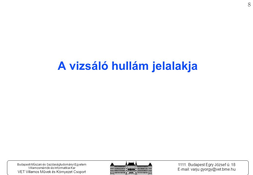 18 Budapesti Műszaki és Gazdaságtudományi Egyetem Villamosmérnöki és Informatikai Kar VET Villamos Művek és Környezet Csoport 1111.