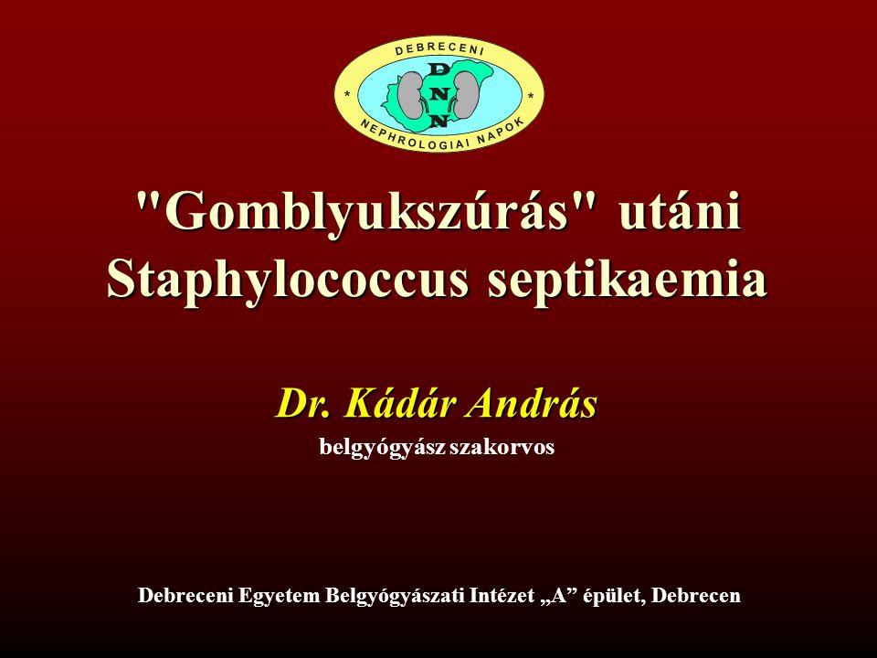 Gomblyukszúrás utáni Staphylococcus septicaemia Kádár András, Pucsok Klára, Mátyus János