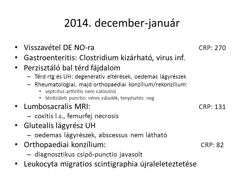 2014. december-január Visszavétel DE NO-ra CRP: 270 Gastroenteritis: Clostridium kizárható, virus inf. Perzisztáló bal térd fájdalom – Térd rtg és UH: