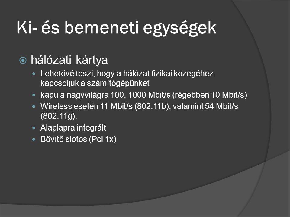 Ki- és bemeneti egységek  hálózati kártya Lehetővé teszi, hogy a hálózat fizikai közegéhez kapcsoljuk a számítógépünket kapu a nagyvilágra 100, 1000