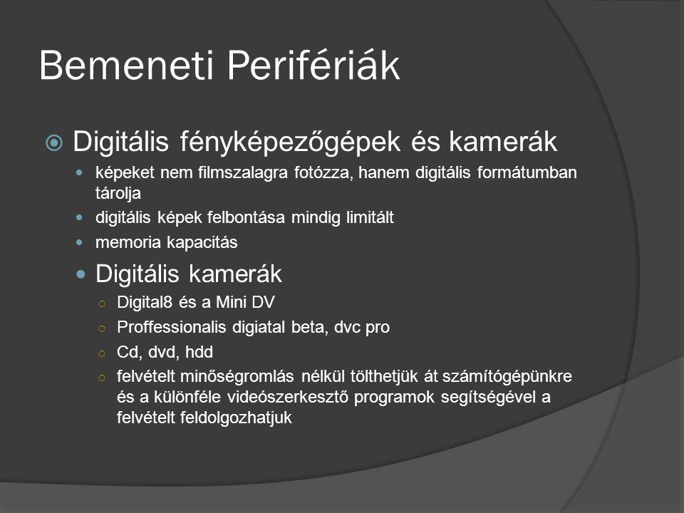 Bemeneti Perifériák  Digitális fényképezőgépek és kamerák képeket nem filmszalagra fotózza, hanem digitális formátumban tárolja digitális képek felbo