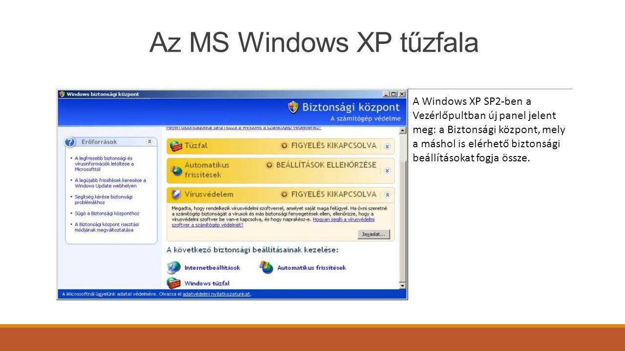 Az MS Windows XP tűzfala A Windows XP SP2-ben a Vezérlőpultban új panel jelent meg: a Biztonsági központ, mely a máshol is elérhető biztonsági beállításokat fogja össze.