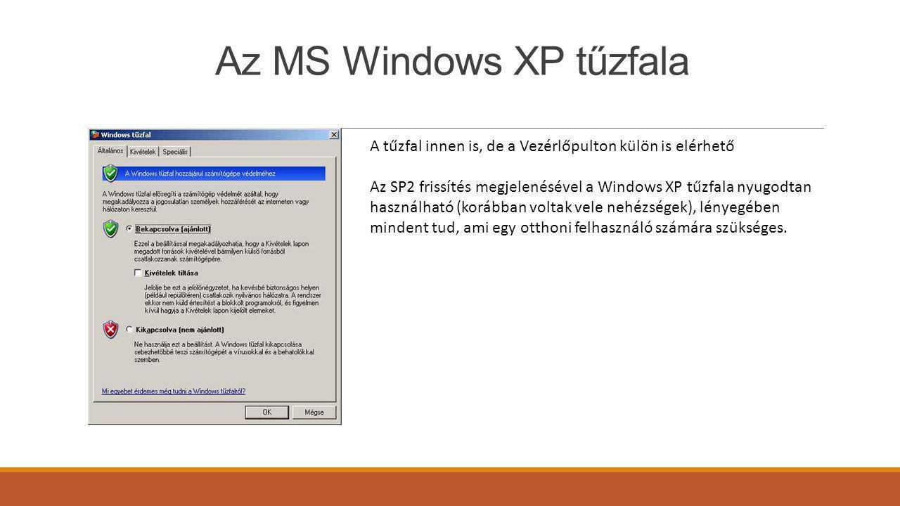 Az MS Windows XP tűzfala A tűzfal innen is, de a Vezérlőpulton külön is elérhető Az SP2 frissítés megjelenésével a Windows XP tűzfala nyugodtan használható (korábban voltak vele nehézségek), lényegében mindent tud, ami egy otthoni felhasználó számára szükséges.