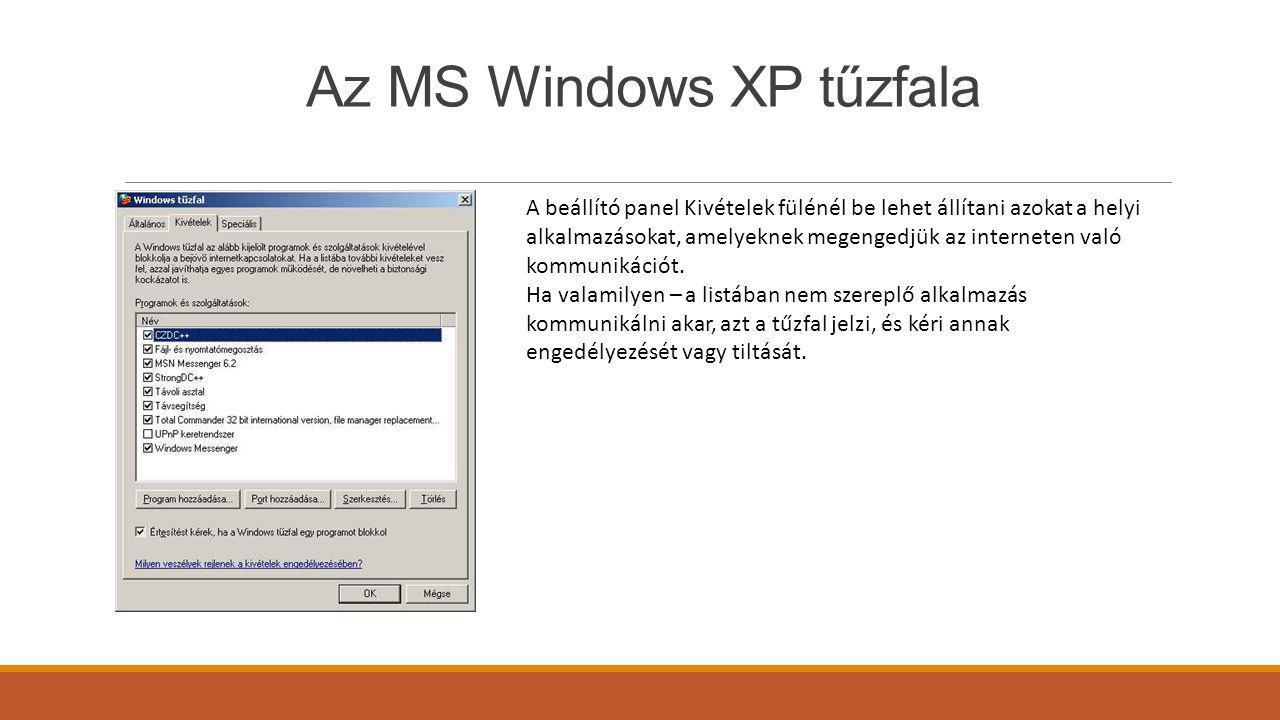 Az MS Windows XP tűzfala A beállító panel Kivételek fülénél be lehet állítani azokat a helyi alkalmazásokat, amelyeknek megengedjük az interneten való kommunikációt.